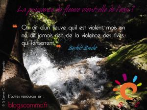 """limites pour gérer le mauvais comportement d'un enfant : """"on dit d'un fleuve qu'il est violente mais on ne dit jamais rien de la violence des rives qui l'enserrent"""" - Bertolt Brecht"""
