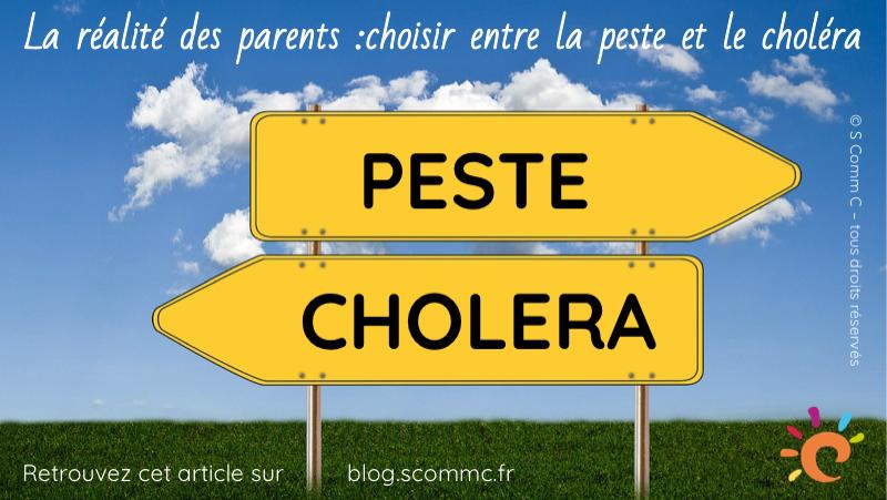 la vraie vie des parents : choisir entre la peste et le choléra
