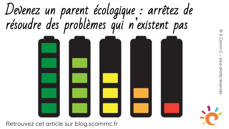 Devenez un parent écologique en arrêtant de résoudre des problèmes qui n'existent pas !