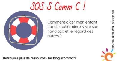 SOS S Comm C : comment aider mon enfant à mieux vivre son handicap et le regard des autres ?