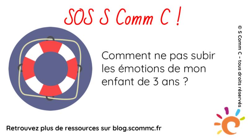 SOS S Comm C : comment ne pas subir les émotions de mon fils de 3 ans ?