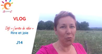 VLOG – défi «j'arrête de râler» – J14 – joie et rire !