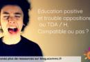 Les enfants avec trouble oppositionnel sont-ils moins réceptifs à une éducation positive ?
