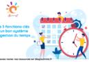 Les 3 fonctions clés d'un système de gestion du temps efficace